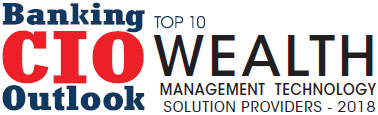 Top 10 Wealth Management Technology Solution Companies - 2018