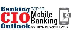 Top 10 Mobile Banking Solution Providers - 2017