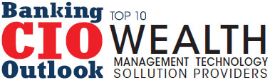 Top 10 Wealth Management Technology Solution Companies - 2019