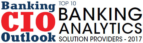 Top 10 Banking Analytics Solution Companies - 2017