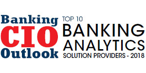 Top 10 Banking Analytics Solution Providers - 2018