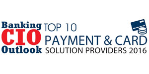 Top 10 Payment & Card Solution Providers 2016