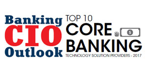 Top 10 Core Banking Technology Solution Providers - 2017
