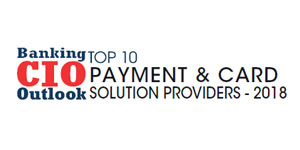 Top 10 Payment and Card Solution Providers - 2018