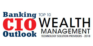 Top 10 Wealth Management Technology Solution Providers - 2018