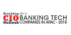 Top 10 Banking Tech Companies in APAC - 2018