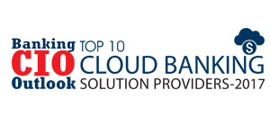 Top 10 Cloud Banking Solution Providers 2017