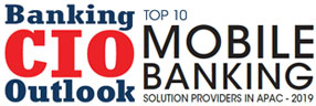 Top 10 Mobile Banking Solution Companies in APAC - 2019